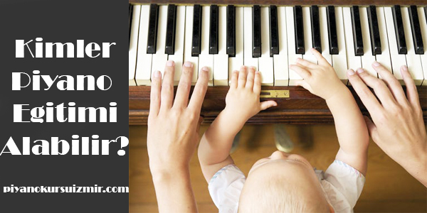 Kimler Piyano Eğitimi alabilir